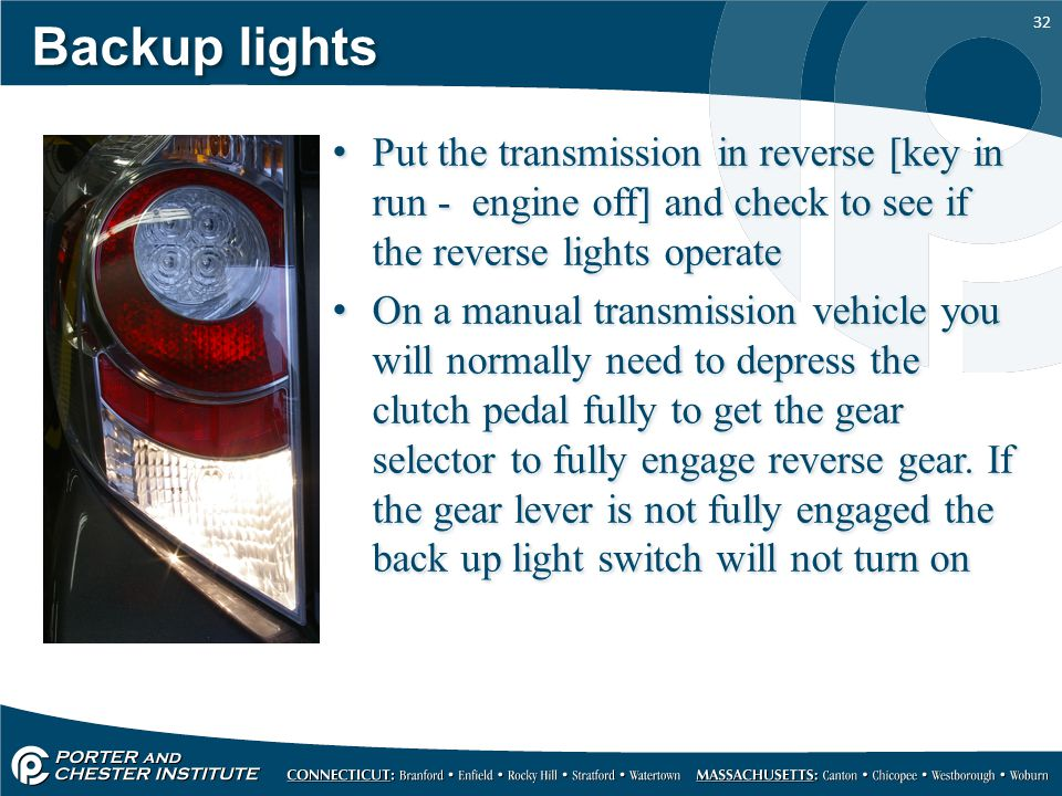 Backup lights Put the transmission in reverse [key in run - engine off] and check to see if the reverse lights operate.